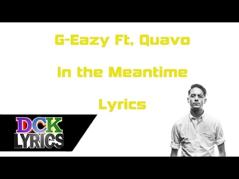 G-Eazy Ft. Quavo - In The Meantime - Lyrics