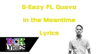 G-Eazy Ft. Quavo - In The Meantime - Lyrics