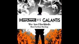 Download Hardwell vs Galantis - We are Firebirds (Ihan Farhan Mashup)