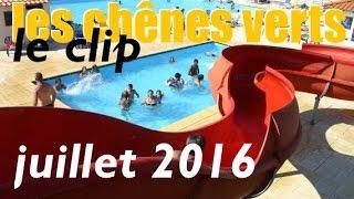 Camping Les Chênes Verts - le clip (juillet 2016)