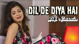 Dil De Diya Hai | remix song | Video Song | sad Love Story | dj harsh