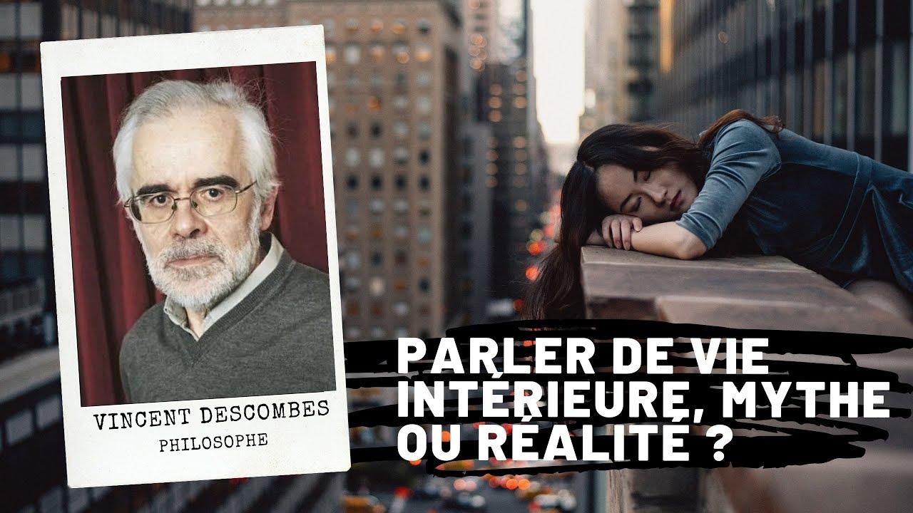 Parler de vie intérieure, mythe ou réalité ?, Vincent Descombes