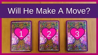 WILL HE MAKE A MOVE? ❤️ *Pick A Card* Love Relationship Tarot Reading Timeless