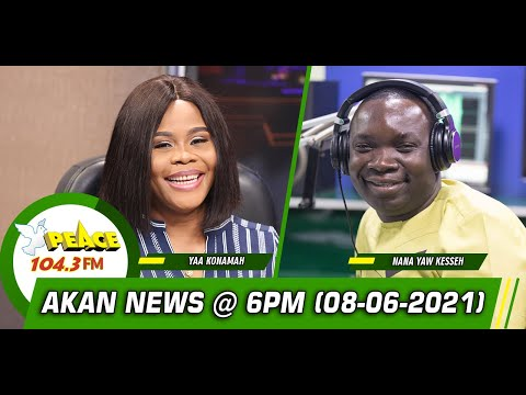Akan News @ 6pm On Peace 104.3 FM (08/06/2021)