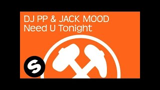DJ PP & Jack Mood - Need U Tonight (Original Mix)