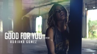 Good For You - Selena Gomez (cover by Adriana Gomez)