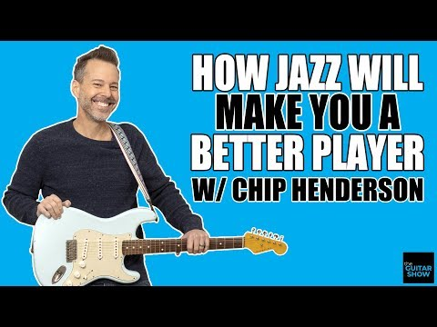 How Jazz Makes You A Better Player w/ Chip Henderson