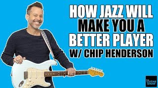 How Jazz Makes You A Better Player w Chip Henderson
