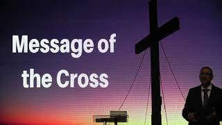 Message Of The Cross - Resurrection Sunday - April 4, 2021