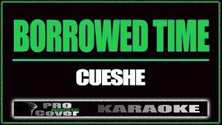 Borrowed time - CUESHE (KARAOKE)
