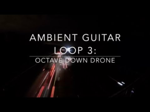 Ambient Guitar Loop #3: Octave Down Drone, using Boomerang Phrase ...