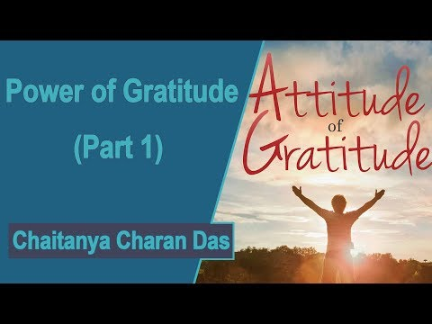 The Power Of Gratitude 1 - How Gratitude Empowers Us    Chaitanya Charan Das