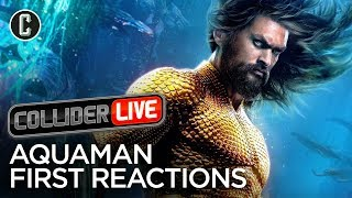 First Reactions to Aquaman - Collider Live #42