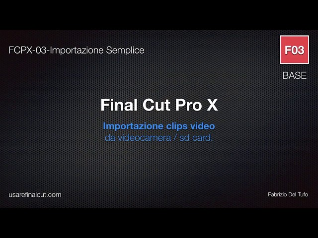 FCPX 10.2 - L03EX - IMPORTAZIONE CLIPS VIDEO  - PARTE 1