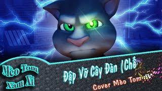 Đập Vỡ Cây Đàn Chế | Cover Mèo Tom Xàm Xí| Phiên Bản Mèo Tôm Vui Nhộn