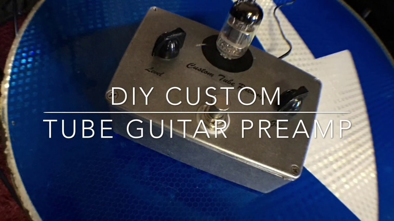 Diy Custom Tube Preamp Youtube Distortion Pedal Circuit Diagram