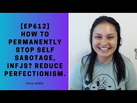 How To Permanently Stop Self Sabotage, INFJs? Reduce Perfectionism.