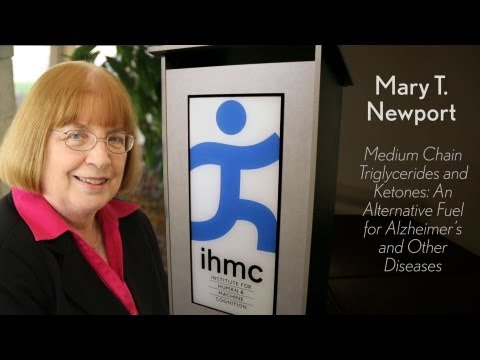 Mary Newport - Medium Chain Triglycerides and Ketones: An Alternative Fuel for Alzheimer's