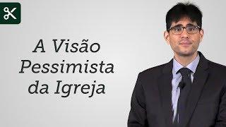 """""""A Visão Pessimista da Igreja"""" - Filipe Fontes"""