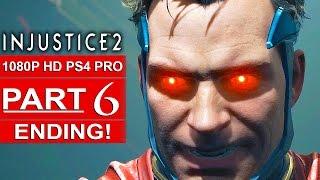 INJUSTICE 2 ENDING Story Mode Gameplay Walkthrough Part 6 [1080p HD PS4 PRO] - No Commentary