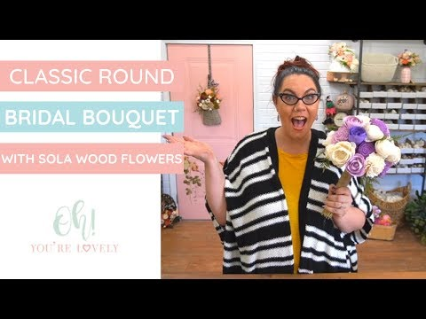 Classic Round Bouquet - Using Sola Wood Flowers