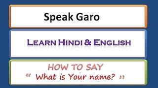 SPEAK GARO  LEARN HINDI & ENGLISH What is your name?  GARO INDIAN