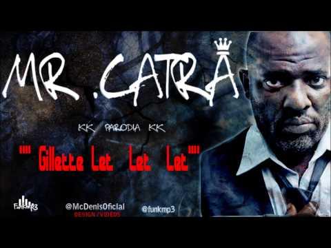 Mr Catra - É Gillette Let Let Let ♪♫( Lançamento 2013 )