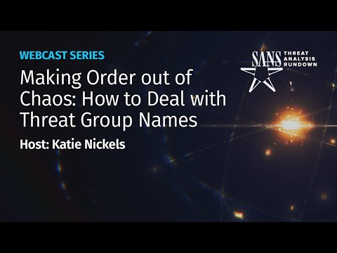 Making Order Out Of Chaos: How To Deal With Threat Group Names | STAR Webcast