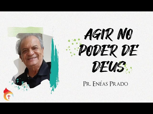 AGIR NO PODER DE DEUS I Pr. Enéas Prado 13.10.21