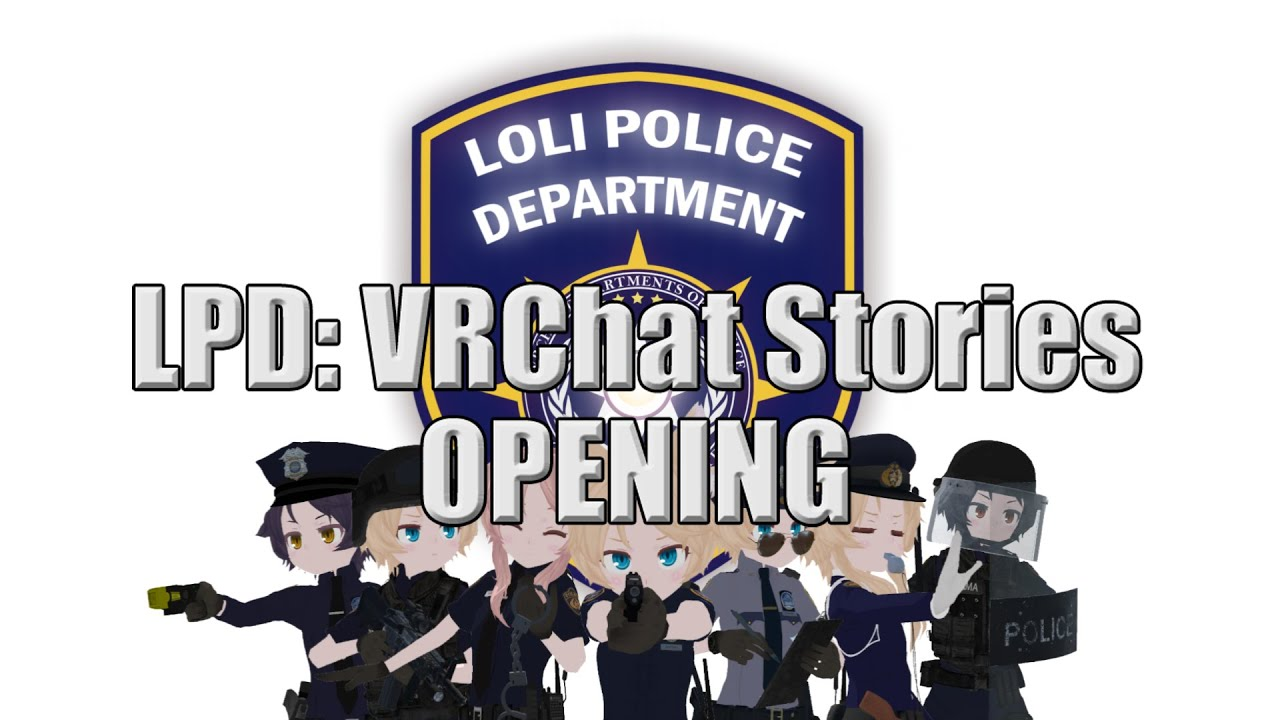 LPD: VRChat Stories - Season One Opening - Loli Police Department - YouTube