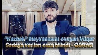 """""""Kazbek"""" meyxanasını oxuyan Vüqar Sədaya verilən cəza bilindi - QƏRAR"""