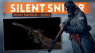 SILENT SNIPER LOADOUT: M1917 Enfield + M1911! - Battlefield 1 (Suppressed Silenced Weapons)
