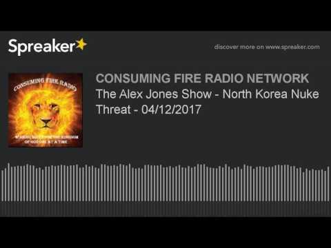 The Alex Jones Show - North Korea Nuke Threat - 04/12/2017