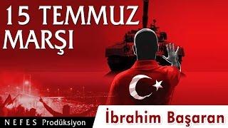 15 Temmuz Marşı YENİ - İbrahim Başaran