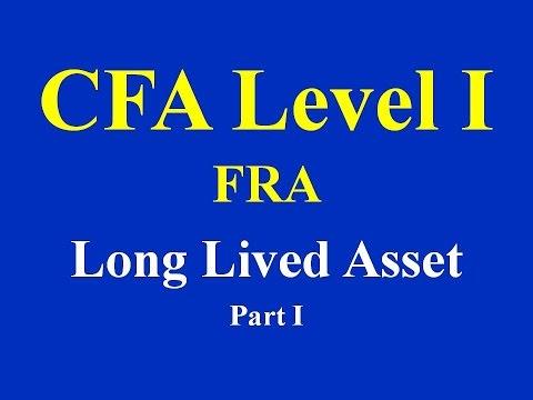 CFA Level I : FRA - Long Lived Asset (as per new syllabus) Part I (of 2)