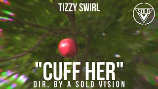 "TizzySwirl - ""Cuff Her"" (Official Video) 