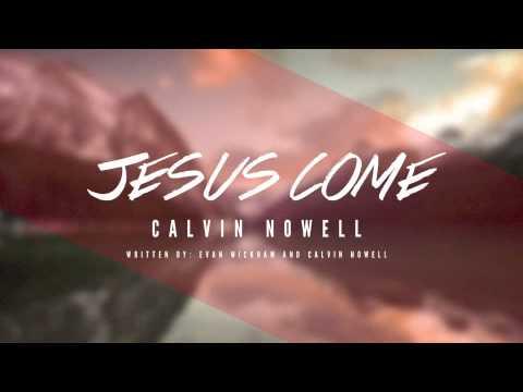 Jesus Come (@calvinnowell @evanwickham @NsideEnt)
