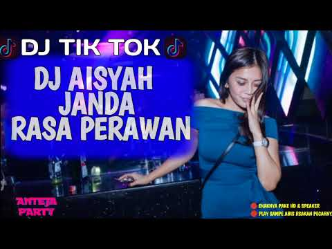 DJ AISYAH JANDA RASA PERAWAN REMIX TERBARU 2018 ♫ DJ TIK TOK TERBARU 2018 ♫ PALING ENAK SEDUNIA