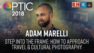 Optic 2018 | Step into the Frame: How to Approach Travel & Cultural Photography | Adam Marelli
