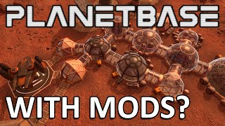 PLANETBASE WITH MODS (VERSION 1.1, OUTDATED) - 3 mods that will change how you play