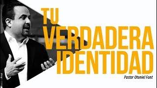Pastor Otoniel Font - Tu Verdadera Identidad