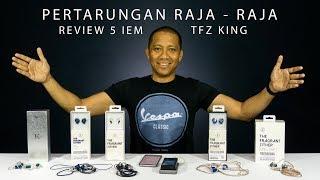 Pertarungan Raja - Raja, Review 5 IEM TFZ King (Exclusive King, King, King II, King LTd & King Pro)
