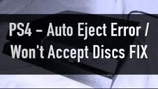 PS4 Auto Eject / Won't Accept Discs Errors - HOW TO FIX *UPDATED*