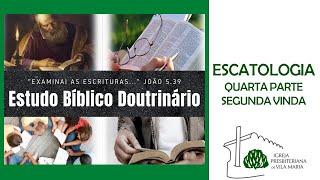 ESTUDO BÍBLICO DOUTRINÁRIO - ESCATOLOGIA / SEGUNDA VINDA