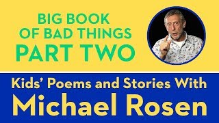 Big Book of Bad Things - Part 2 - Kids Poems and Stories With Michael Rosen