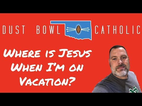 Jesus on Vacation?! - St Francis Xavier - Dust Bowl Catholic