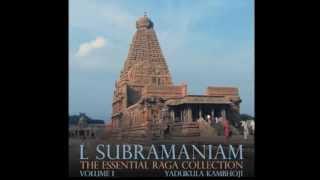 L. Subramaniam - The Essential Raga Collection Vol. I - Yadukula Kambhoji