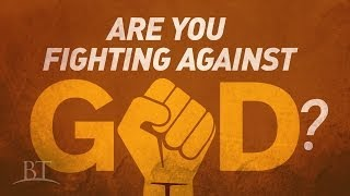 Beyond Today -- Are You Fighting Against God?