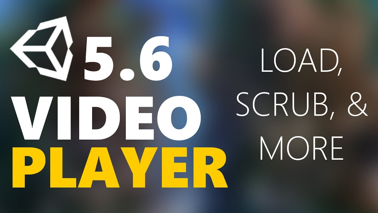 Unity3D 5 6 Video Player Load, Scrub, Loop, Play & More