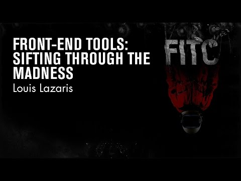 Louis Lazaris - Front-end Tools: Sifting Through the Madness